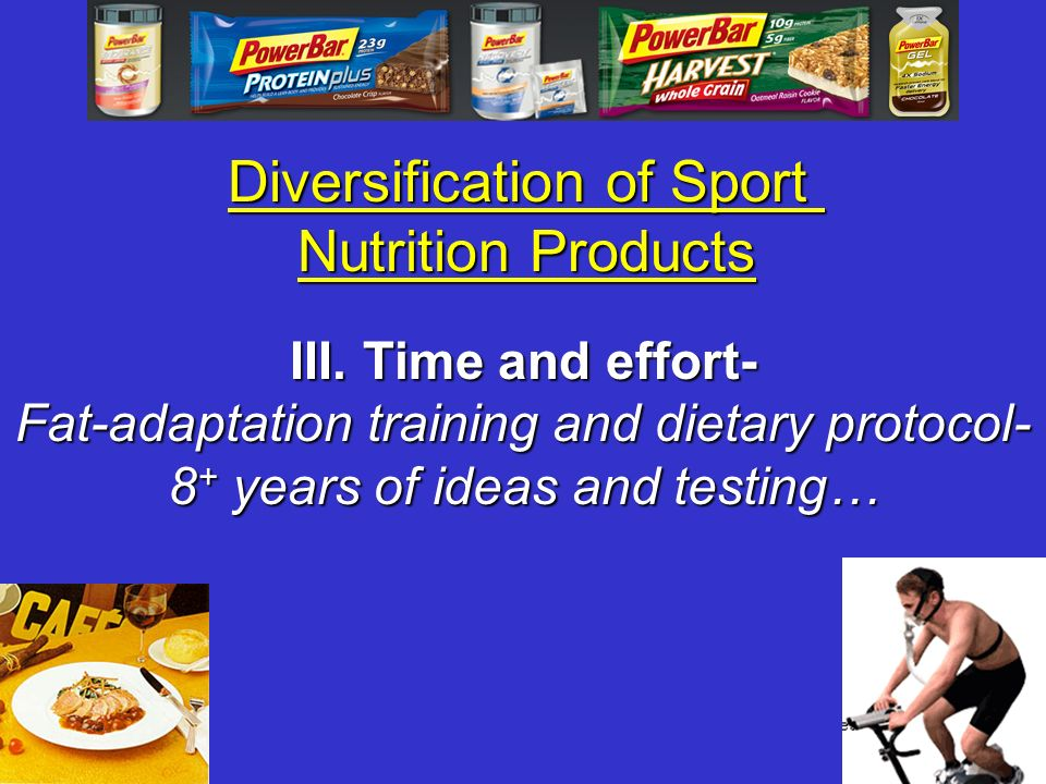 Diversification of Sport Nutrition Products III. Time and effort- Fat-adaptation training and dietary protocol- 8 + years of ideas and testing…