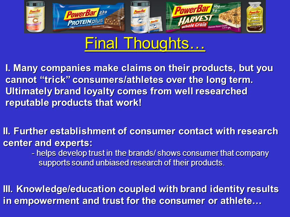 Final Thoughts… I. Many companies make claims on their products, but you cannot trick consumers/athletes over the long term. Ultimately brand loyalty