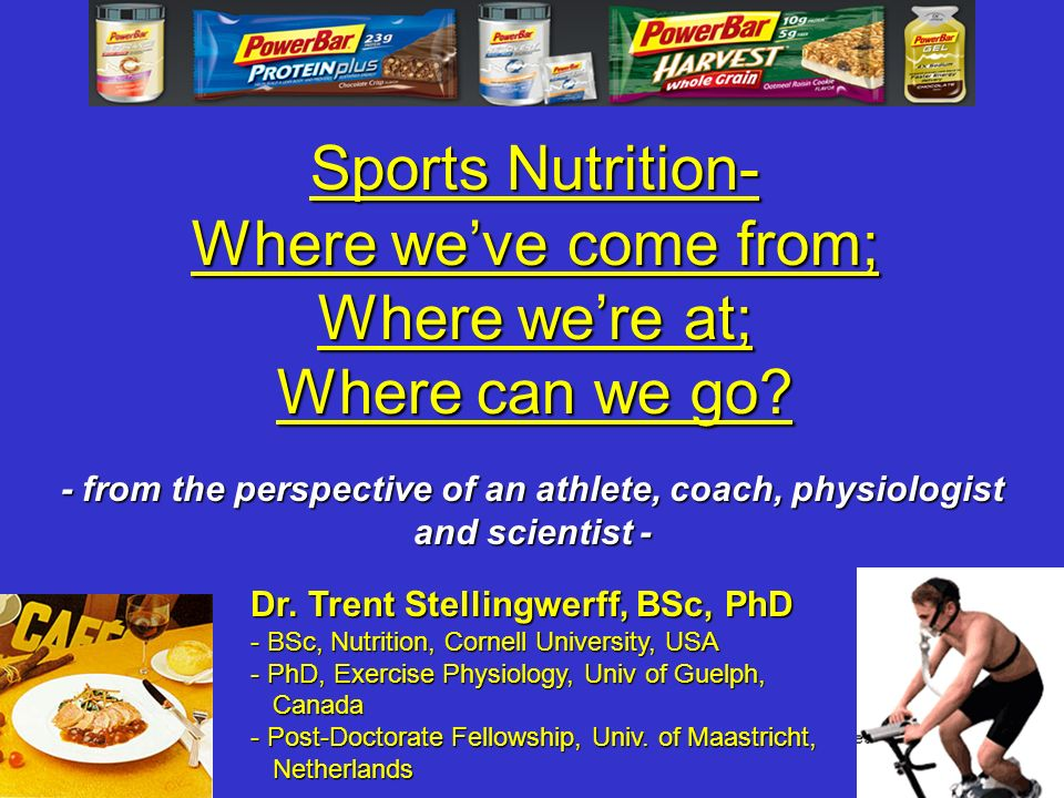 Sports Nutrition- Where weve come from; Where were at; Where can we go? Dr. Trent Stellingwerff, BSc, PhD - BSc, Nutrition, Cornell University, USA -