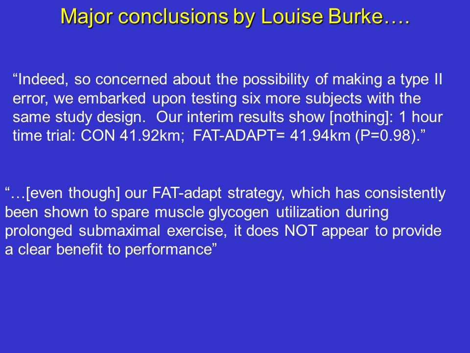 Major conclusions by Louise Burke…. Indeed, so concerned about the possibility of making a type II error, we embarked upon testing six more subjects w