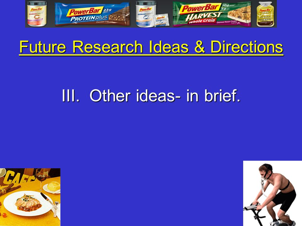 Future Research Ideas & Directions III. Other ideas- in brief.