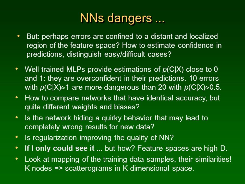 NNs dangers... But: perhaps errors are confined to a distant and localized region of the feature space? How to estimate confidence in predictions, dis