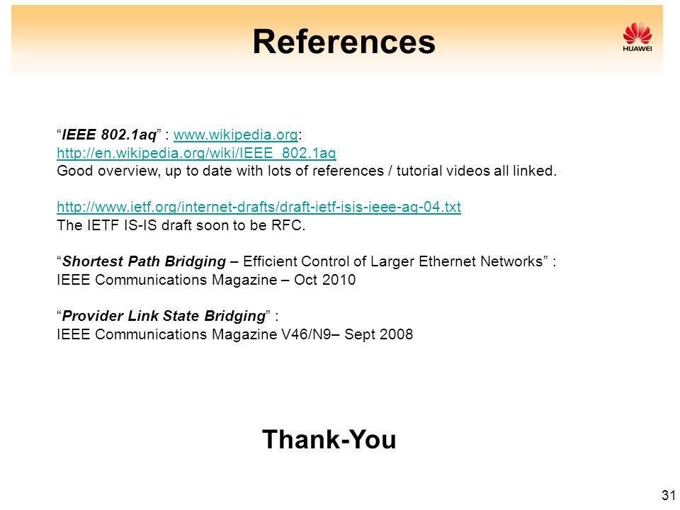 31 IEEE 802.1aq : www.wikipedia.org:www.wikipedia.org http://en.wikipedia.org/wiki/IEEE_802.1aq http://en.wikipedia.org/wiki/IEEE_802.1aq Good overvie