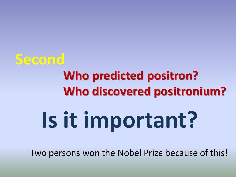 Who predicted positron. Who discovered positronium.