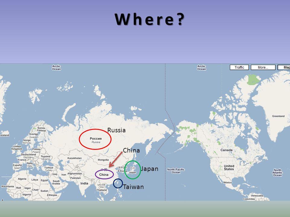 Where? Russia China Japan Taiwan