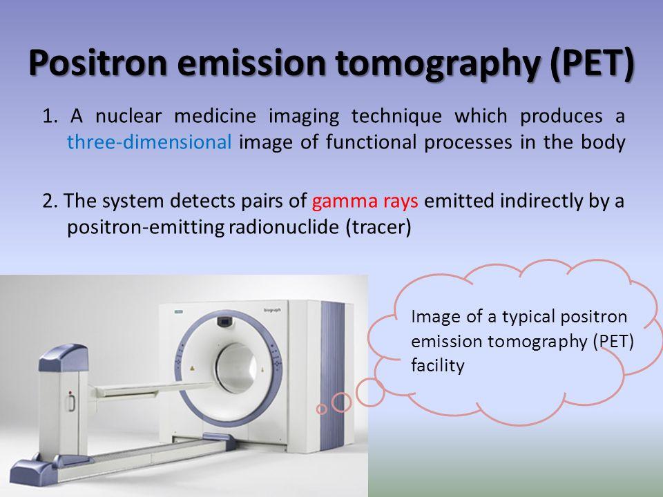 Positron emission tomography (PET) 1.