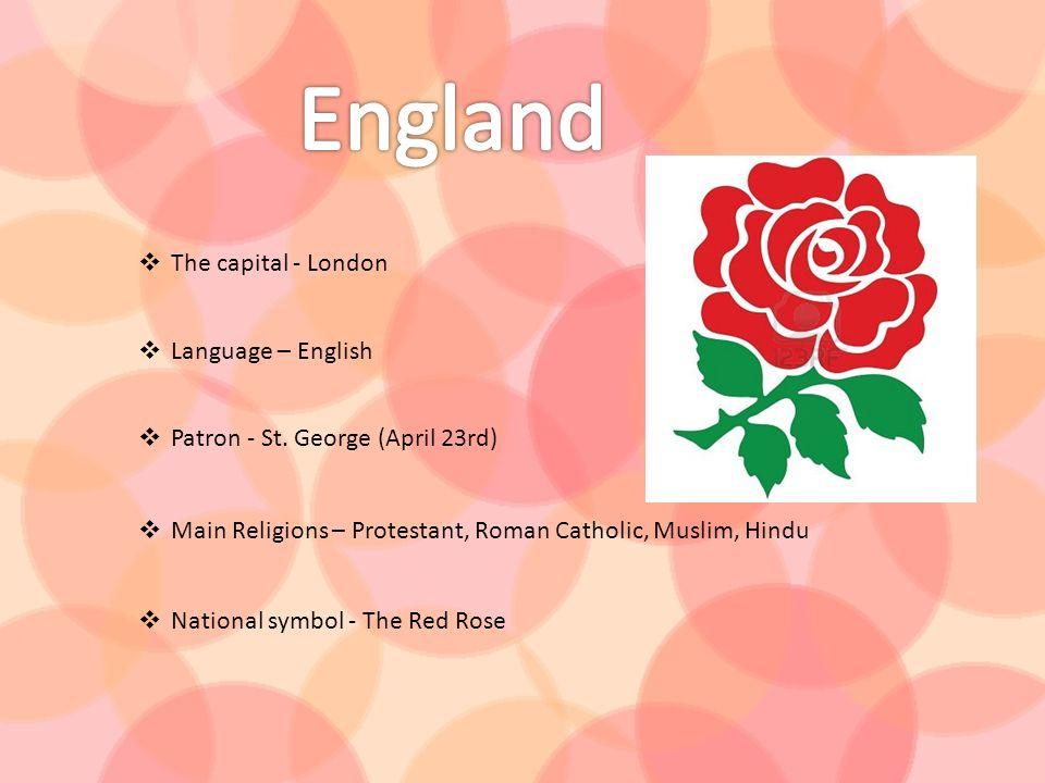 The capital - London Language – English Patron - St. George (April 23rd) Main Religions – Protestant, Roman Catholic, Muslim, Hindu National symbol -