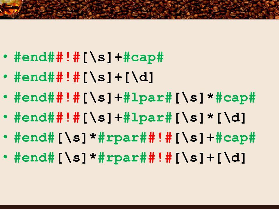 #end##!#[\s]+#cap# #end##!#[\s]+[\d] #end##!#[\s]+#lpar#[\s]*#cap# #end##!#[\s]+#lpar#[\s]*[\d] #end#[\s]*#rpar##!#[\s]+#cap# #end#[\s]*#rpar##!#[\s]+[\d]