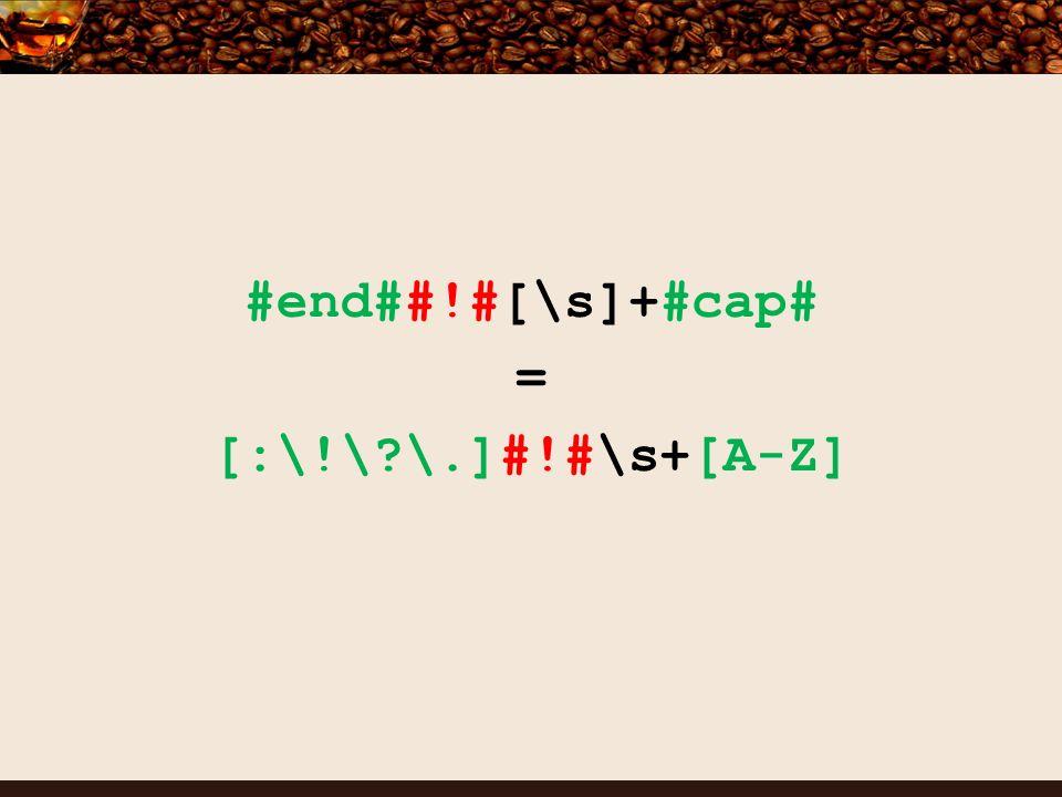 #end##!#[\s]+#cap# = [:\!\ \.]#!#\s+[A-Z]