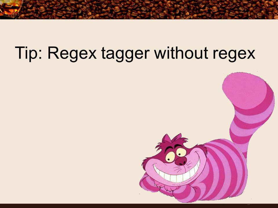 Tip: Regex tagger without regex