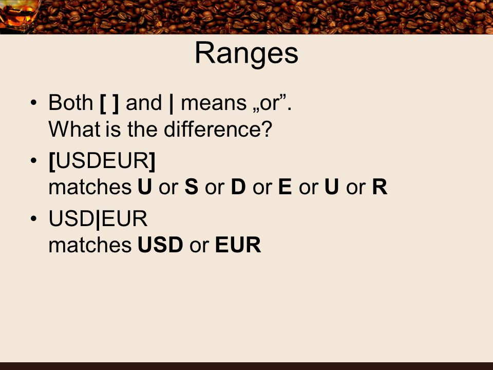 Ranges Both [ ] and | means or. What is the difference.
