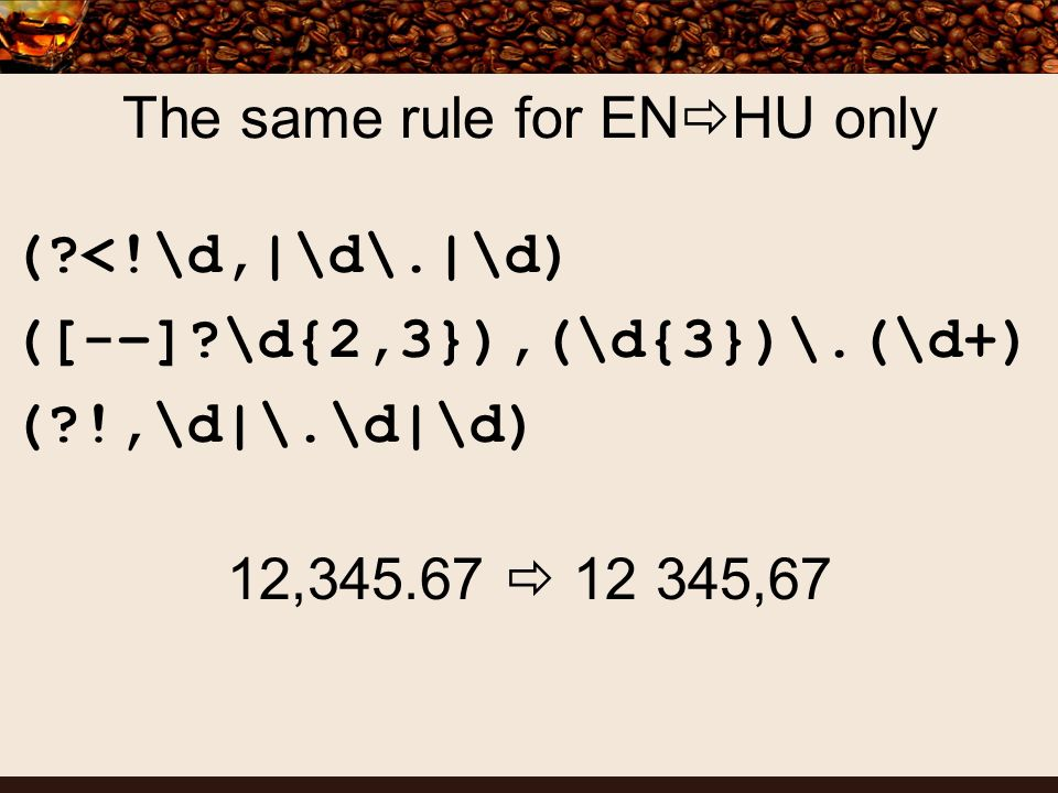 The same rule for EN HU only ( <!\d,|\d\.|\d) ([-–] \d{2,3}),(\d{3})\.(\d+) ( !,\d|\.\d|\d) 12,345.67 12 345,67