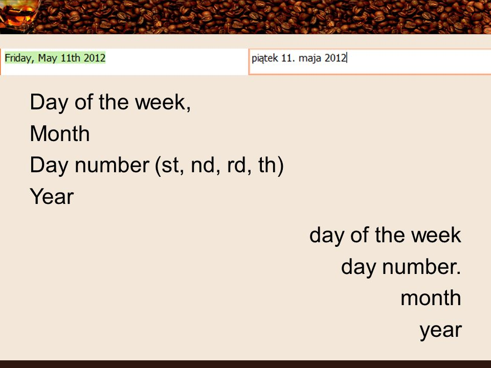 Day of the week, Month Day number (st, nd, rd, th) Year day of the week day number. month year