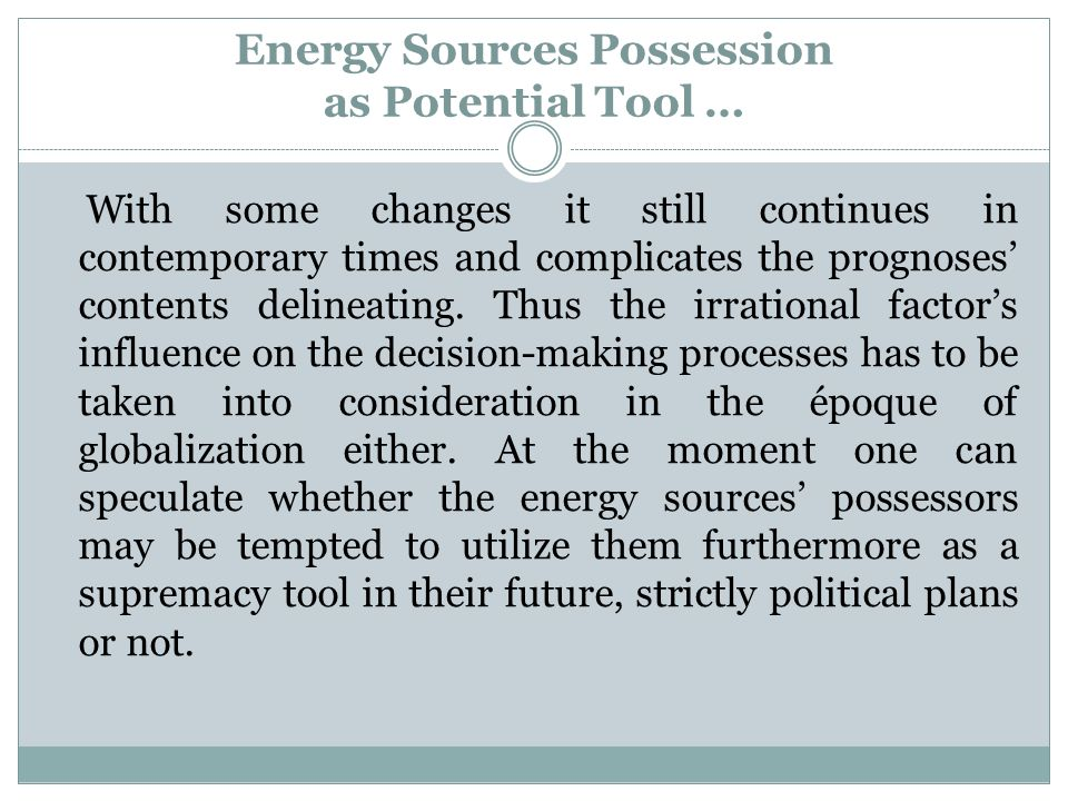 Energy Sources Possession as Potential Tool … With some changes it still continues in contemporary times and complicates the prognoses contents delineating.