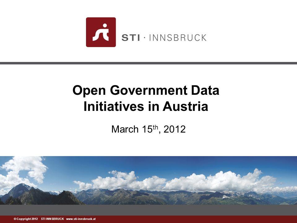 www.sti-innsbruck.at © Copyright 2012 STI INNSBRUCK www.sti-innsbruck.at Open Government Data Initiatives in Austria March 15 th, 2012