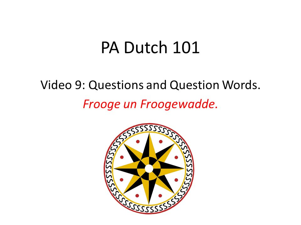 PA Dutch 101 Video 9: Questions and Question Words. Frooge un Froogewadde.