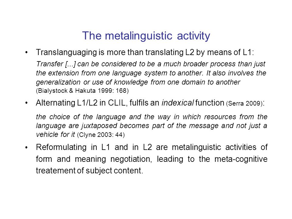 The metalinguistic activity Translanguaging is more than translating L2 by means of L1: Transfer [...] can be considered to be a much broader process than just the extension from one language system to another.