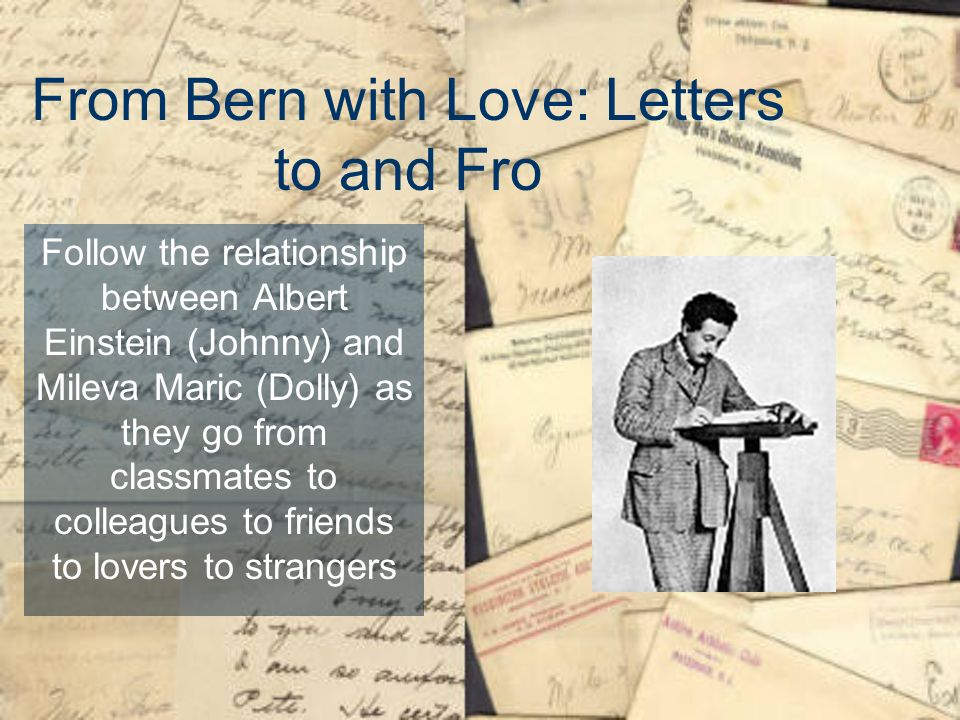 Follow the relationship between Albert Einstein (Johnny) and Mileva Maric (Dolly) as they go from classmates to colleagues to friends to lovers to strangers From Bern with Love: Letters to and Fro