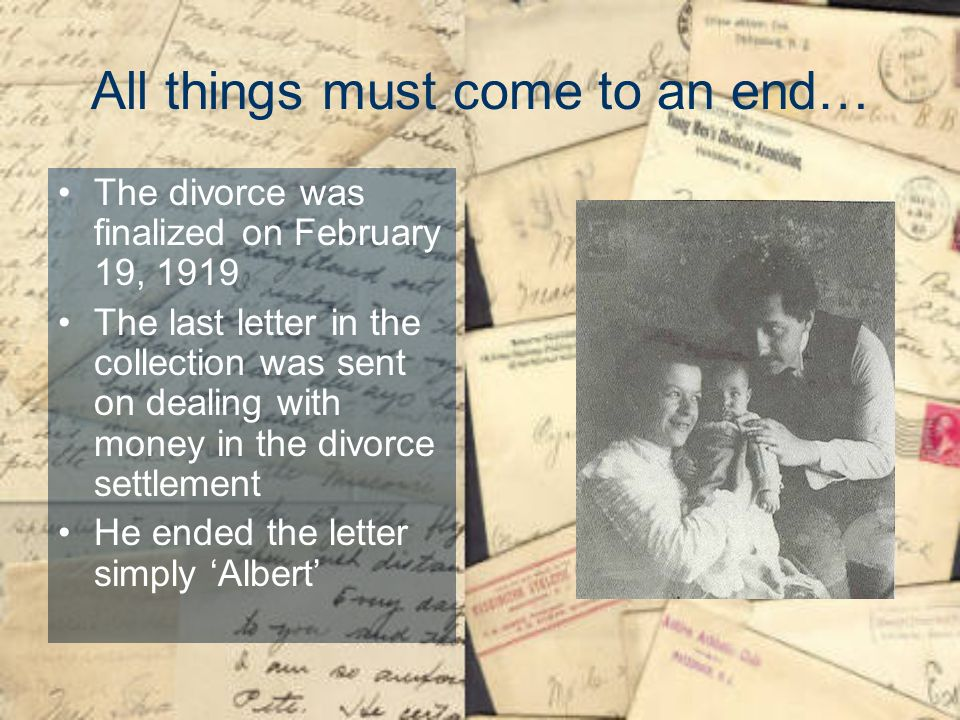 All things must come to an end… The divorce was finalized on February 19, 1919 The last letter in the collection was sent on dealing with money in the