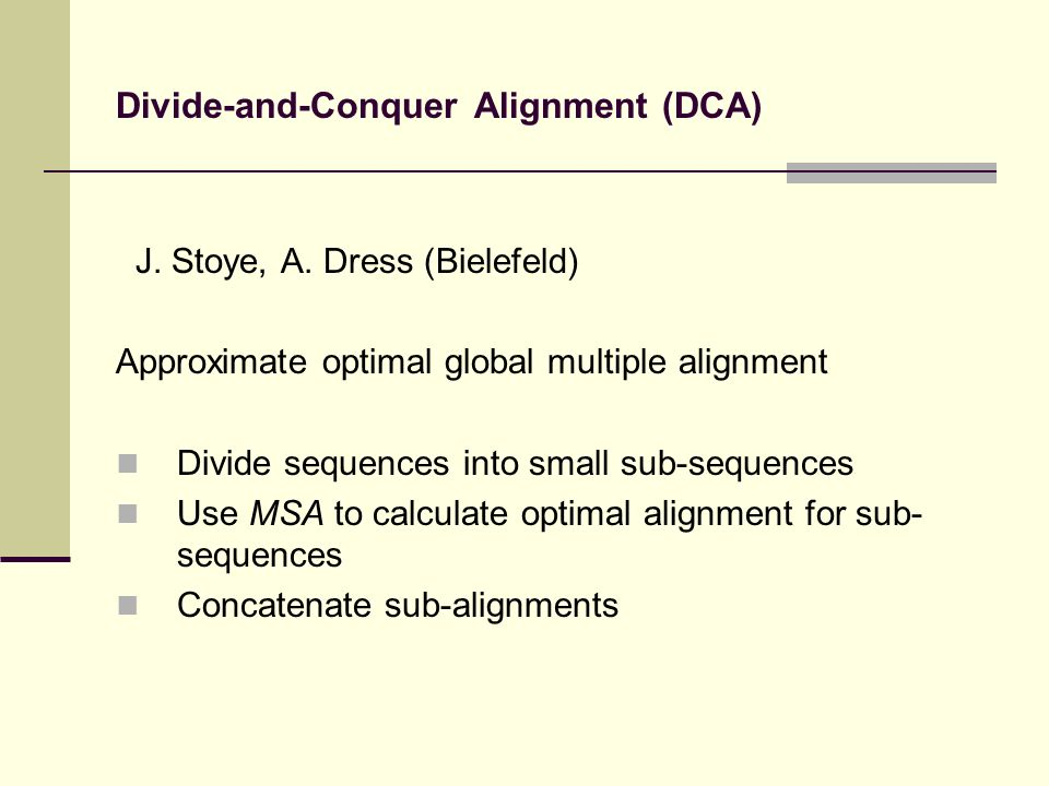 Divide-and-Conquer Alignment (DCA) J.Stoye, A.