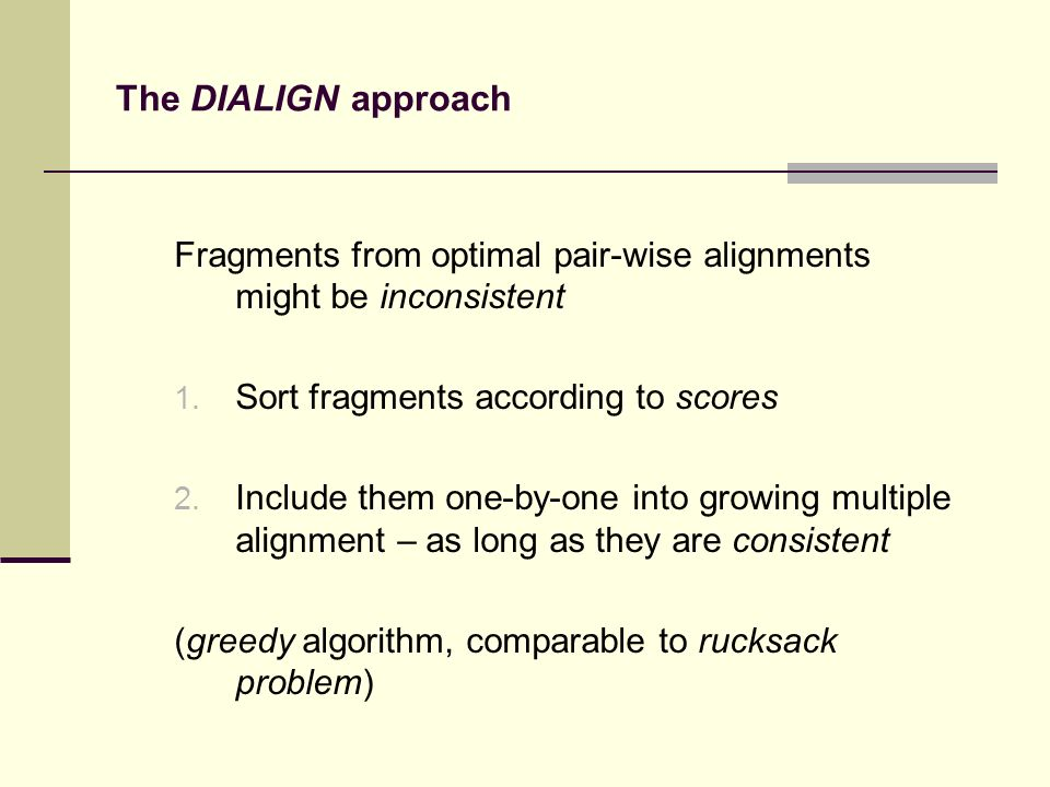 The DIALIGN approach Fragments from optimal pair-wise alignments might be inconsistent 1.