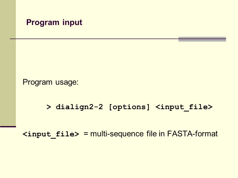 Program input Program usage: > dialign2-2 [options] = multi-sequence file in FASTA-format