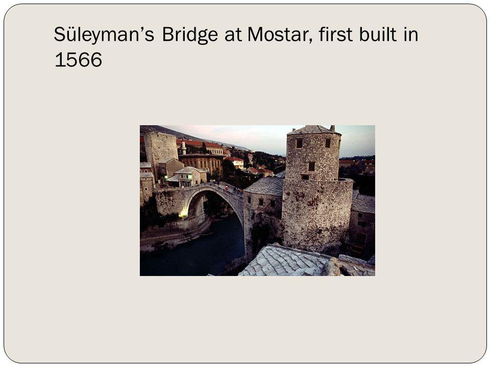 Süleymans Bridge at Mostar, first built in 1566