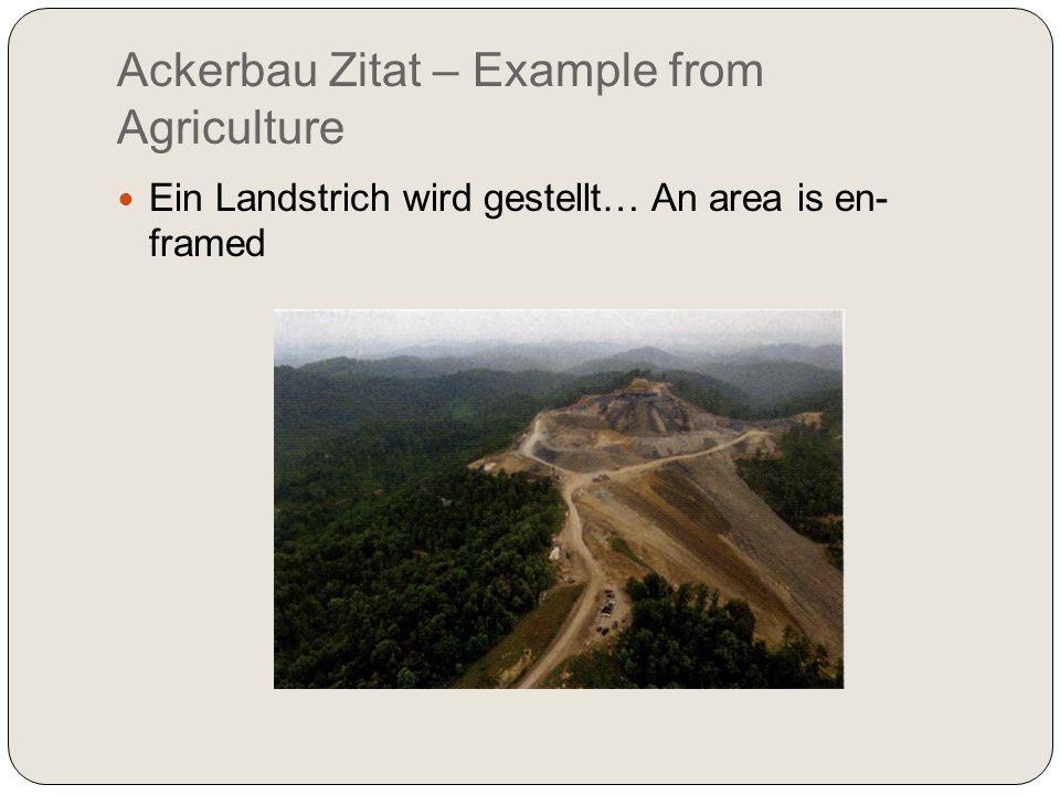 Ackerbau Zitat – Example from Agriculture Ein Landstrich wird gestellt… An area is en- framed