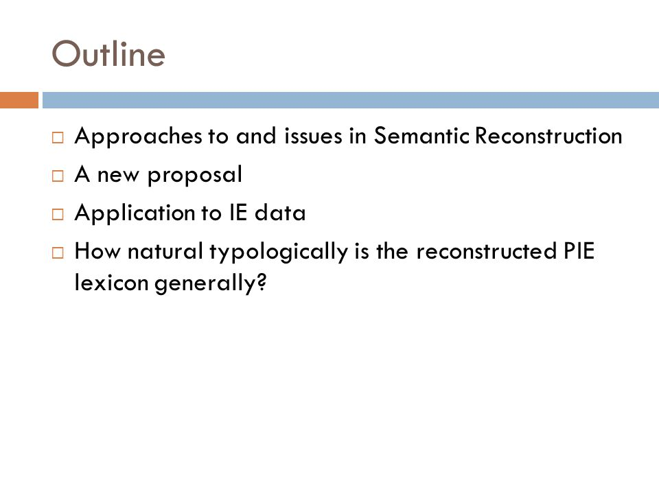 Practice of Semantic Reconstruction Nikolayev and Starostin (1994: 7): the semantic reconstruction is of course very tentative; we do not pretend that meanings can be exactly reconstructed in most cases.