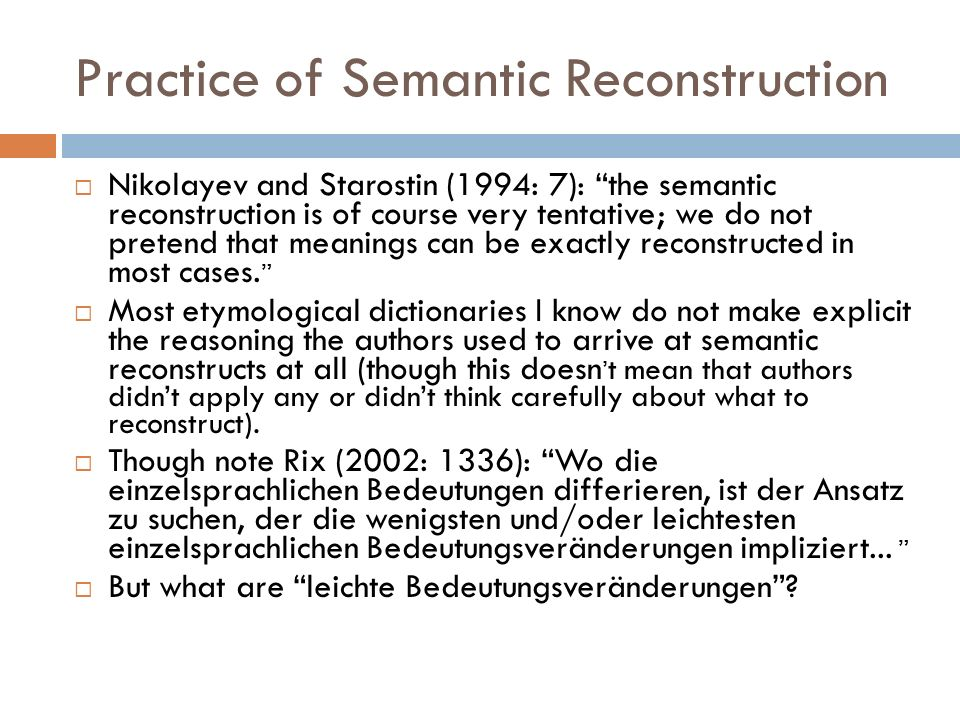 Practice of Semantic Reconstruction Nikolayev and Starostin (1994: 7): the semantic reconstruction is of course very tentative; we do not pretend that