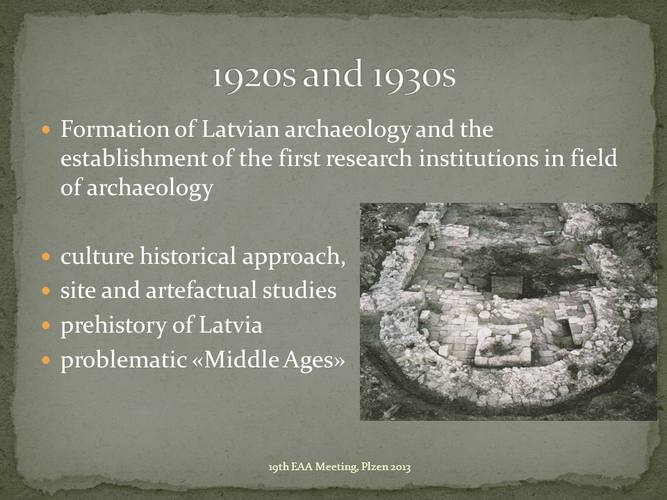 Formation of Latvian archaeology and the establishment of the first research institutions in field of archaeology culture historical approach, site an