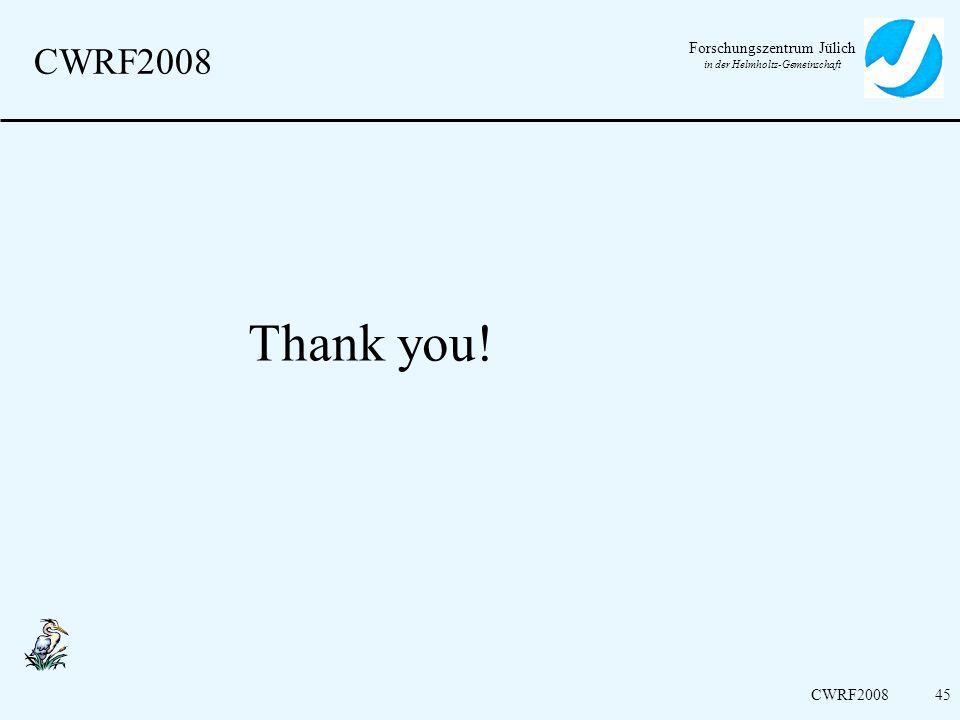 Forschungszentrum Jülich in der Helmholtz-Gemeinschaft CWRF200845 CWRF2008 Thank you!