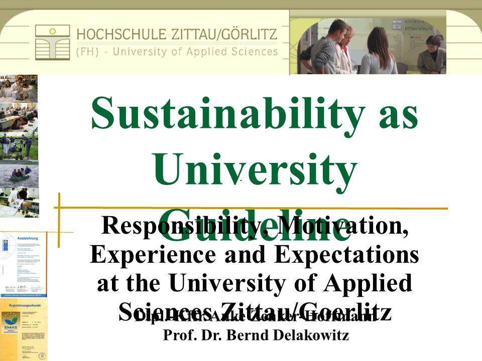 Dipl.-Kffr. Anke Zenker-Hoffmann Prof. Dr. Bernd Delakowitz Sustainability as University Guideline Responsibility, Motivation, Experience and Expectat