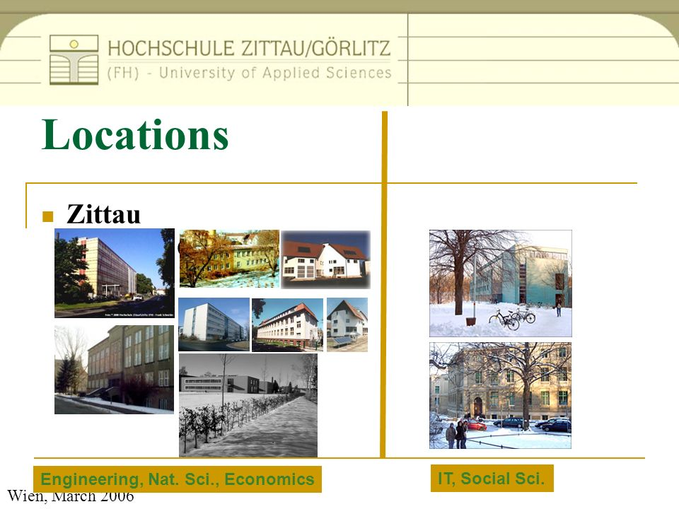 Wien, March 2006 Locations Zittau Goerlitz IT, Social Sci. Engineering, Nat. Sci., Economics