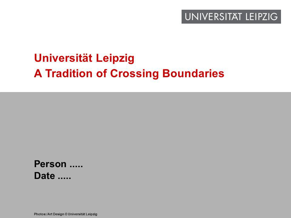 1 www.uni-leipzig.de Universität Leipzig A Tradition of Crossing Boundaries Person.....