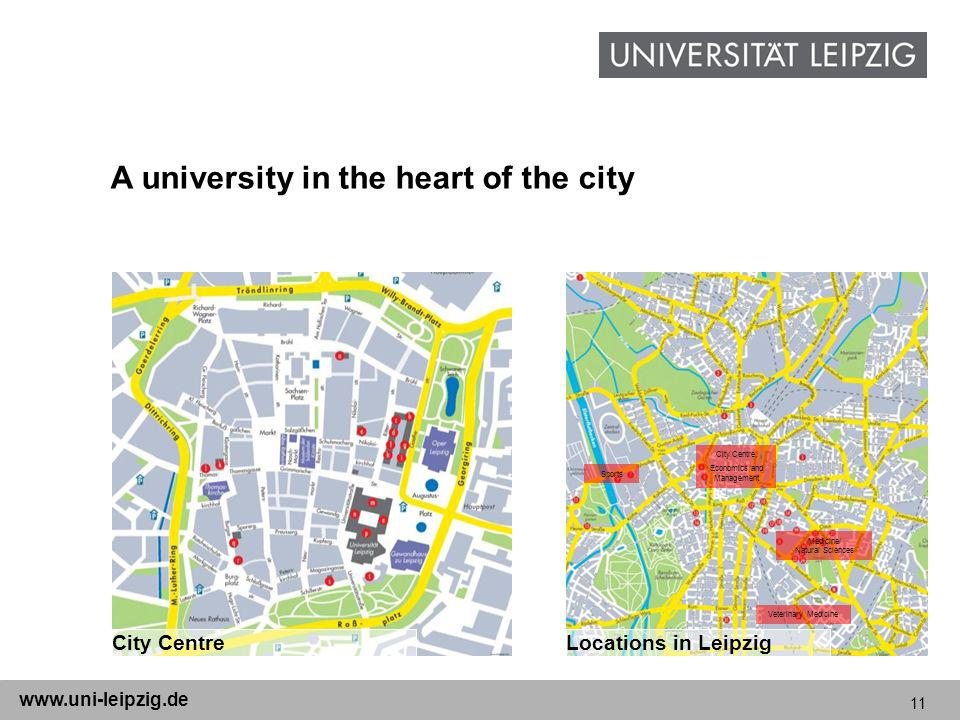 11 www.uni-leipzig.de A university in the heart of the city City CentreLocations in Leipzig Sports City Centre, Economics and Management Medicine/ Natural Sciences Veterinary Medicine