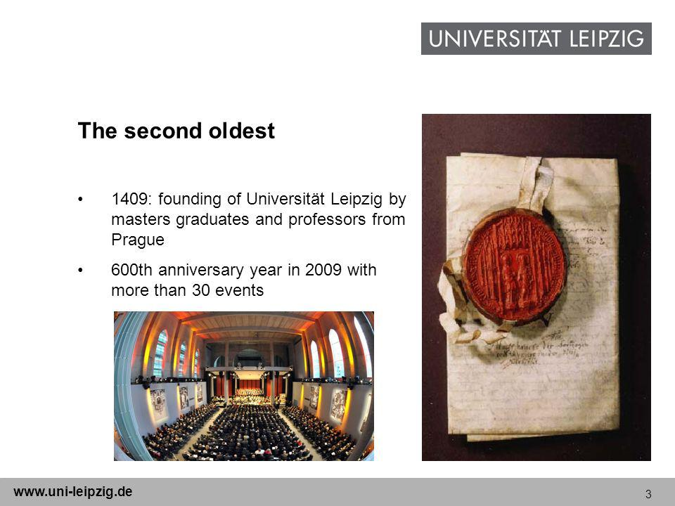3 www.uni-leipzig.de The second oldest 1409: founding of Universität Leipzig by masters graduates and professors from Prague 600th anniversary year in 2009 with more than 30 events