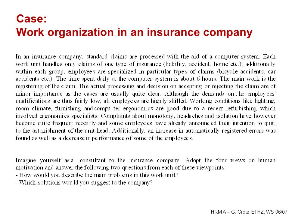 HRM A – G. Grote ETHZ, WS 06/07 Case: Work organization in an insurance company