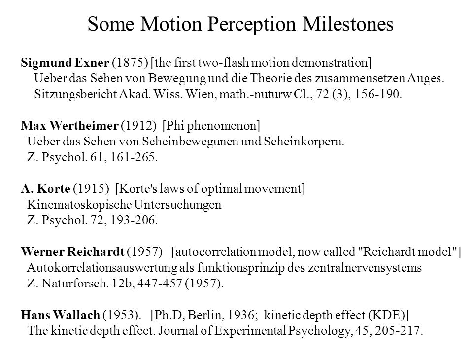 Some Motion Perception Milestones Sigmund Exner (1875) [the first two-flash motion demonstration] Ueber das Sehen von Bewegung und die Theorie des zusammensetzen Auges.