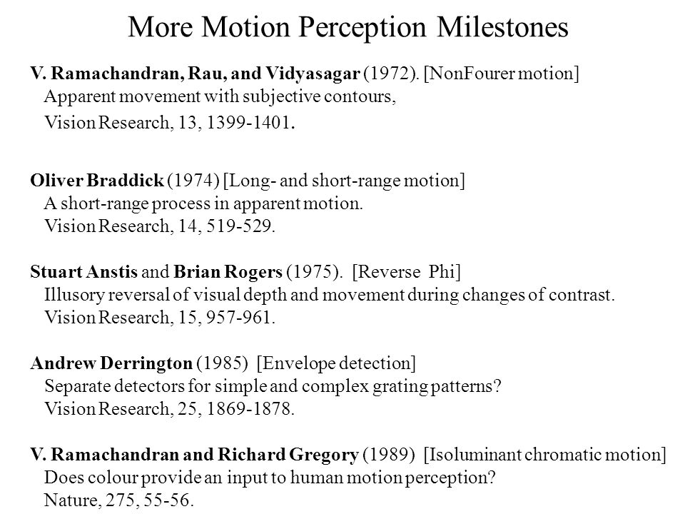 More Motion Perception Milestones V.Ramachandran, Rau, and Vidyasagar (1972).