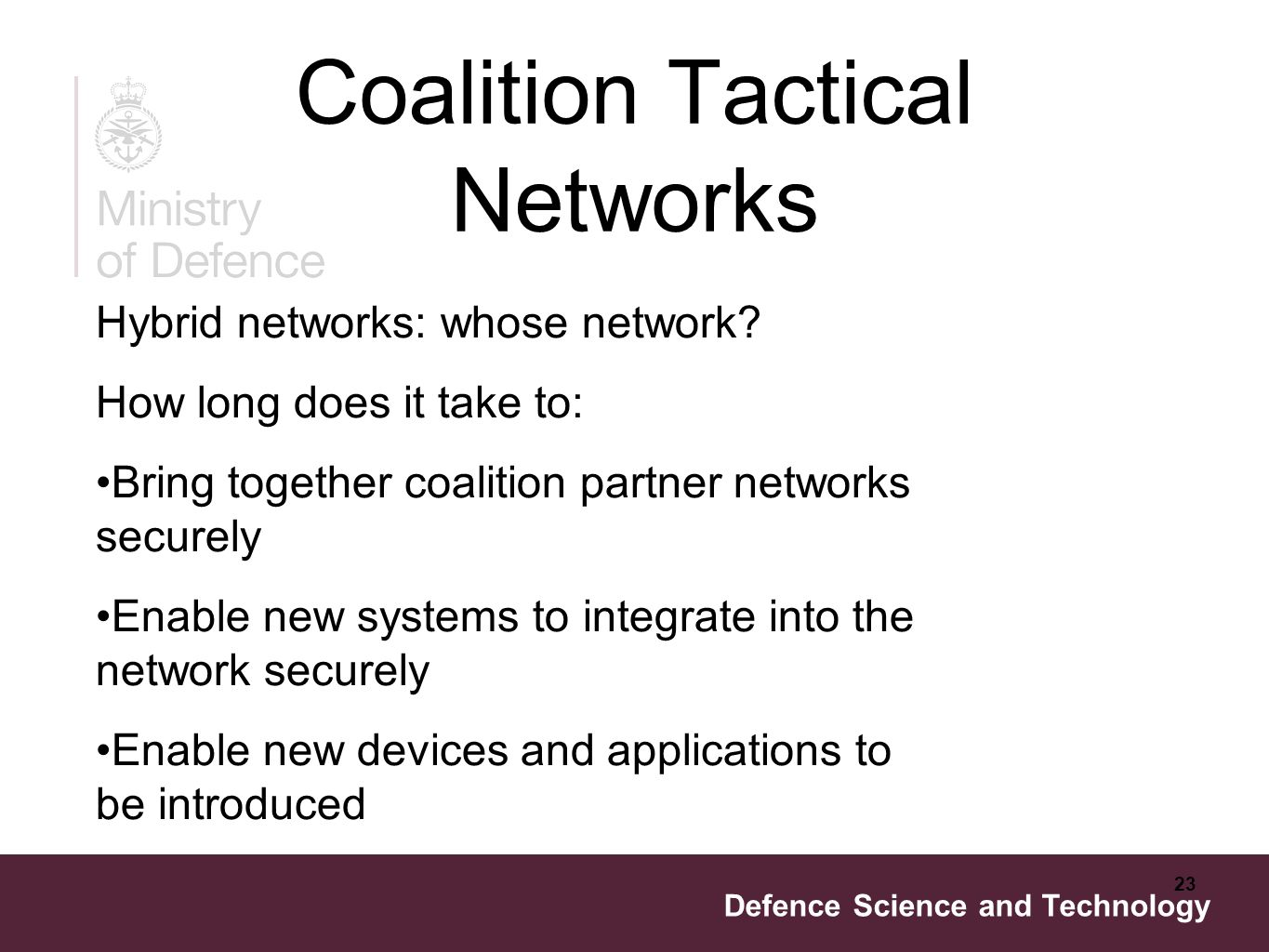Defence Science and Technology 23 Coalition Tactical Networks Hybrid networks: whose network.