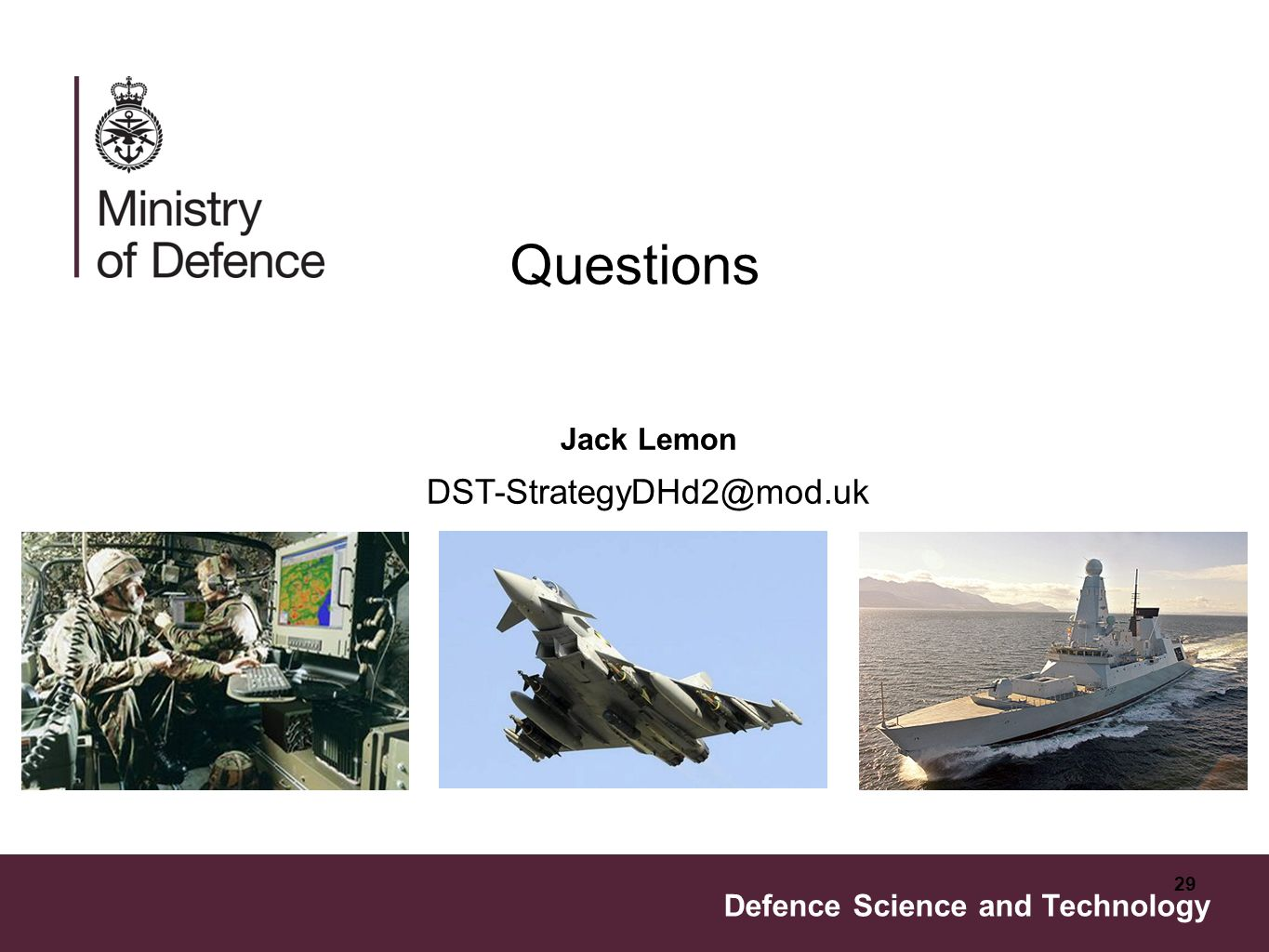 Defence Science and Technology 29 Jack Lemon DST-StrategyDHd2@mod.uk Questions