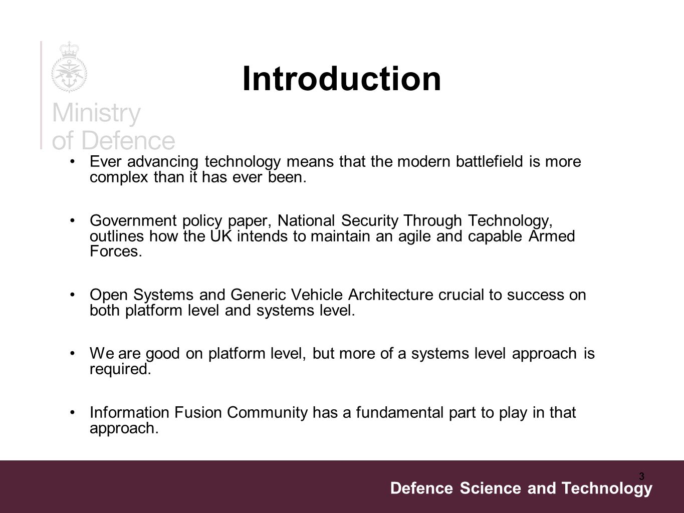Defence Science and Technology 3 Introduction Ever advancing technology means that the modern battlefield is more complex than it has ever been.
