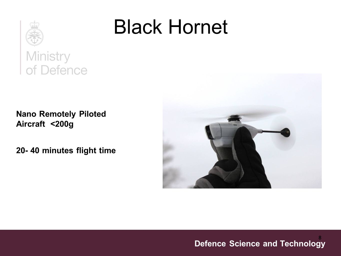 Defence Science and Technology 8 Black Hornet Nano Remotely Piloted Aircraft <200g 20- 40 minutes flight time