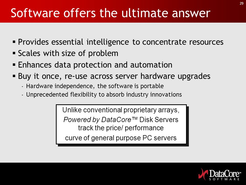 29 Software offers the ultimate answer Provides essential intelligence to concentrate resources Scales with size of problem Enhances data protection a