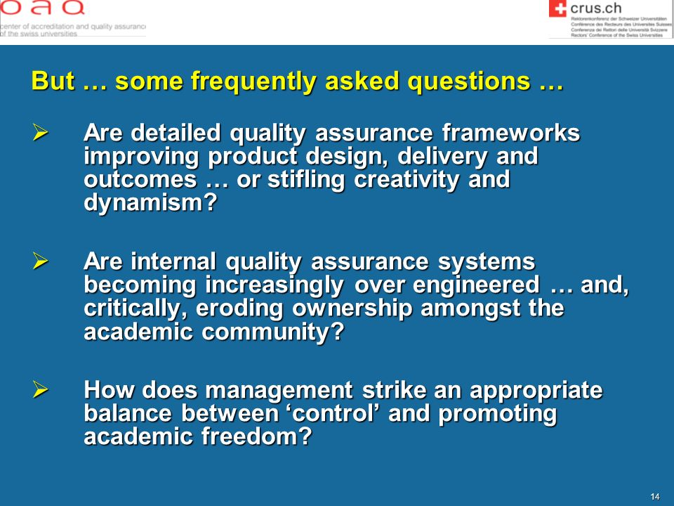 14 But … some frequently asked questions … Are detailed quality assurance frameworks improving product design, delivery and outcomes … or stifling cre