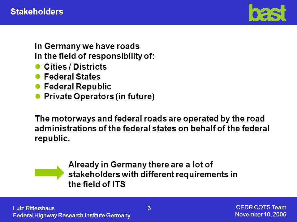CEDR COTS Team November 10, 2006 Lutz Rittershaus4 Federal Highway Research Institute Germany Areas of standardisation activities: Inter Urban Roads Outside Facilities Centres Urban Roads Outside Facilities Centres Standardisation