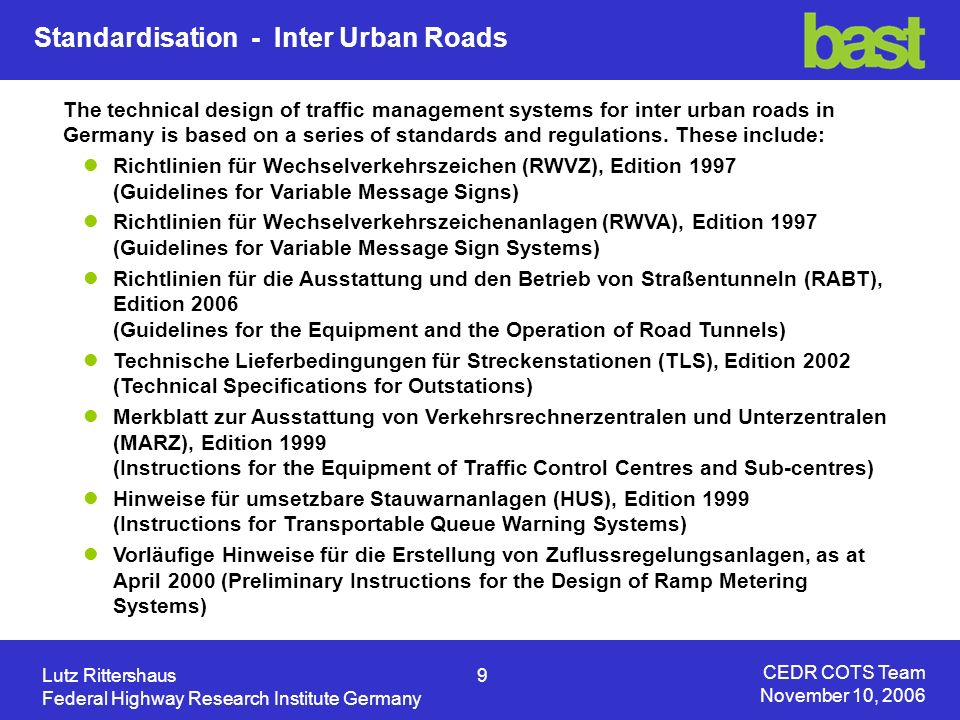 CEDR COTS Team November 10, 2006 Lutz Rittershaus10 Federal Highway Research Institute Germany Standardisation - Urban Roads Open Traffic Systems City Association OCIT Developer Group Open Communication for Traffic Engineering Components Open Communication Interface for Road Traffic Control Systems OCIT ® OCIT standardisation began 1999 as an initiative between manufacturers and German cities.