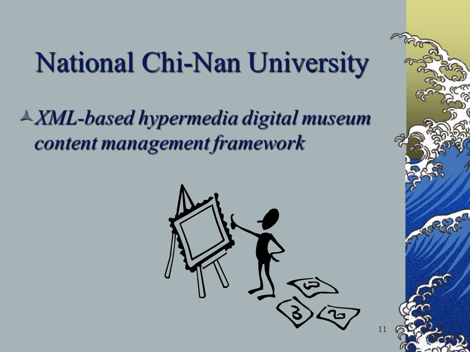 11 National Chi-Nan University XML-based hypermedia digital museum content management framework XML-based hypermedia digital museum content management