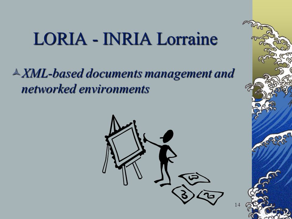 14 LORIA - INRIA Lorraine XML-based documents management and networked environments XML-based documents management and networked environments